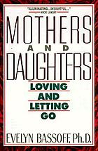 Mothers and daughters : loving and letting go
