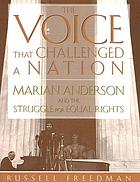 The voice that challenged a nation : Marian Anderson and the struggle for equal rights
