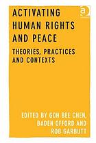 Activating human rights and peace : theories, practices and contexts