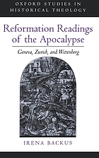 Reformation readings of the Apocalypse : Geneva, Zurich, and Wittenberg