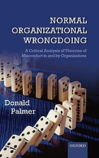Normal organizational wrongdoing : a critical analysis of theories of misconduct in and by organizations