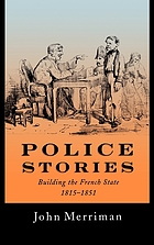Police stories : building the French state, 1815-1851
