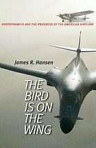 The bird is on the wing : aerodynamics and the progress of the American airplane