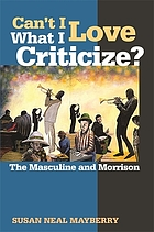 Can't I love what I criticize? : the masculine and Morrison