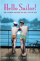 Hello sailor! : the hidden history of gay life at sea