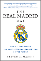 The Real Madrid way : how values created the most successful sports team on the planet