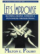 Let's improvise : becoming creative, expressive & spontaneous through drama