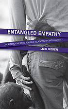Entangled empathy : an alternative ethic for our relationships with animals
