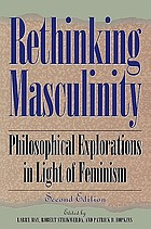 Rethinking masculinity : philosophical explorations in light of feminism