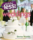 Do It for less! weddings : how to create your dream wedding without breaking the bank