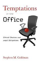 Temptations in the office : ethical choices and legal obligations