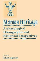 Maroon heritage : archaeological, ethnographic, and historical perspectives