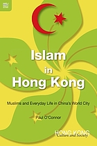 Islam in Hong Kong : Muslims and everyday life in China's world city