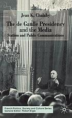 The de Gaulle presidency and the media : statism and public communications
