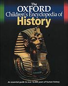 The Oxford children's encyclopedia of history : an essential guide to over 12, 000 years of human history.