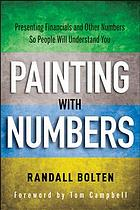 Painting with numbers : presenting financials and other numbers so people will understand you