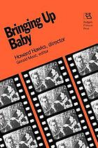 Bringing up baby : Howard Hawks, director