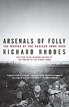 Arsenals of folly : the making of the nuclear arms race