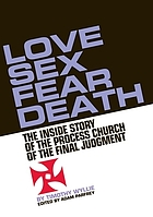 Love, sex, fear, death : the untold story of the Process Church of the Final Judgement