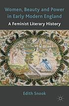 Women, beauty and power in early modern England : a feminist literary history