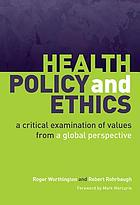 Health policy and ethics : a critical examination of values from a global perspective