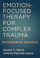 Emotion-focused therapy for complex trauma : an integrative approach