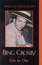 Bing Crosby : day by day