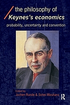 The philosophy of Keynes's economics : probability, uncertainty and convention