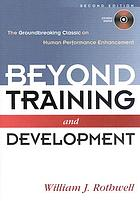 Beyond training and development : the groundbreaking classic on human performance enhancement