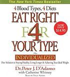 Eat Right for Your Type : 4 Blood Types, 4 Diets: The Individualized Diet Solution to Staying Healthy, Living Longer & Achieving Your Ideal Eeight.
