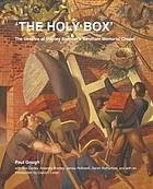The holy box : the genesis of Stanley Spencer's Sandham Memorial Chapel