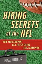 Hiring secrets of the NFL : how your company can select talent like a champion