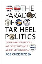 The paradox of Tar Heel politics : the personalities, elections, and events that shaped modern North Carolina