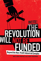 The revolution will not be funded : beyond the non-profit industrial complex