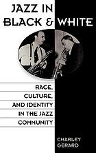 Jazz in Black and White : race, culture, and identity in the jazz community