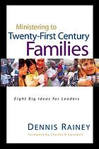 Ministering to twenty-first century families : eight big ideas for church leaders