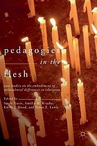 Pedagogies in the flesh : case studies on the embodiment of sociocultural differences in education
