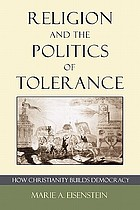 Religion and the politics of tolerance : how Christianity builds democracy