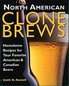 North American clone brews : homebrew recipes for your favorite American & Canadian beers