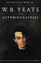 The collected works of W.B. Yeats / 3 : Autobiographies / ed. by William H. O'Donnell.