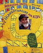 Hundertwasser for kids : harvesting dreams in the realm of the painter-king