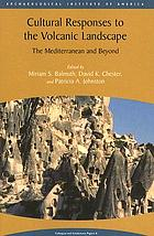 Cultural responses to the volcanic landscape : the Mediterranean and beyond