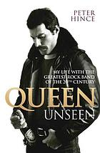 Queen Unseen : My Life with the Greatest Rock Band of the 20th Century.