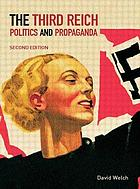 The Third Reich : politics and propaganda