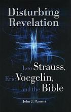 Disturbing revelation : Leo Strauss, Eric Voegelin, and the Bible