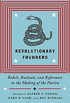 Revolutionary founders : rebels, radicals, and reformers in the making of the nation