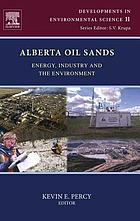 Alberta oil sands : energy, industry and the environment