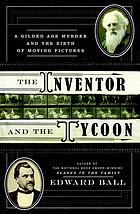 The Tycoon and the Inventor : A Gilded Age Murder and the Birth of Moving Pictures.