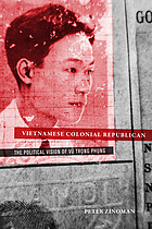 Vietnamese colonial republican : the political vision of Vũ Trọng Phụng