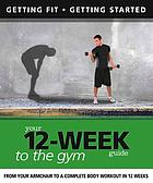 Your 12-week guide to gym : from your armchair to a complete body workout in 12 weeks